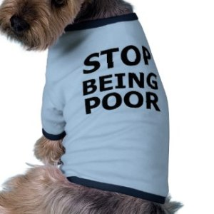stop_being_poor_doggie_shirt-rfee5e9fb14d740ae9ad7b70dca1790ee_v9w7f_8byvr_324